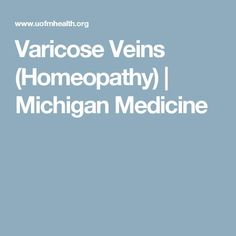 Varicose Veins (Homeopathy)   Michigan Medicine