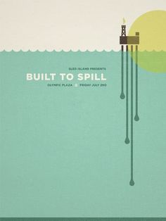 Concert poster by Scott Beale for the band Built to Spill in July 2010. In the wake of the 2010 BP Gulf oil spill, this clever concert poster played on the latest reminder of what we know about oil rigs, pipelines and tankers: they spill.