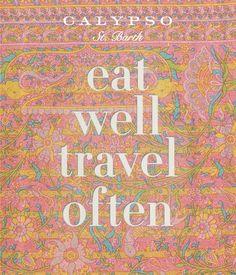 Eat well. Travel often. #quote #CalypsoStyle