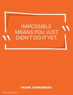 """""""Impossible means you just didn't do it yet."""" ~ Frank Sonnenberg #FrankSonnenberg #HaveHope #LeadershipDevelopment #CharacterEducation #Faith #Impossible #Believe #Inspiration Create Your Own Quotes, Personal Values, When You Believe, Graphic Quotes, Anything Is Possible, Character Education, Leadership Development, Emotional Intelligence, Positive Attitude"""
