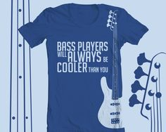 Bass Players Will Always Be Cooler Than You.
