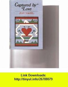 Captured by Love (9780896213890) Jean Hager , ISBN-10: 0896213897  , ISBN-13: 978-0896213890 ,  , tutorials , pdf , ebook , torrent , downloads , rapidshare , filesonic , hotfile , megaupload , fileserve