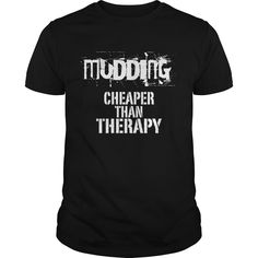 Get yours nice Mudding, Cheaper Than Therapy Best Gift Shirt Shirts & Hoodies.  #gift, #idea, #photo, #image, #hoodie, #shirt, #christmas