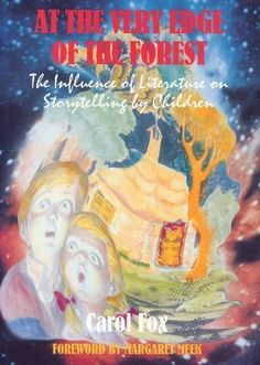 At the Very Edge of the Forest: The Influence of Literature on Story-telling by Children (Cassell Education)/ Margaret Meek, Carol Fox- Children's Literature Collection 809.89282 FOX