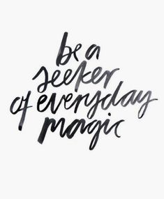 be a seeker of everyday magic   best quotes