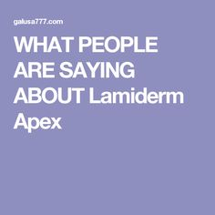 WHAT PEOPLE ARE SAYING ABOUT Lamiderm Apex