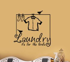 Laundry its for the birds Vinyl Wall Decal words laundry room  decor wall art clothesline with shirt and socks via Etsy