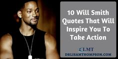 New Blog Post: Will Smith is one of the most well known movie actors in the 20th Cenutry. Here are 10 of my favorite Will Smith quotes that will inspire you to take action. Repin if you found value  http://www.drlisamthompson.com/will-smith-quotes/
