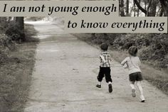 I am not young enough to know everything. Picture Quotes.