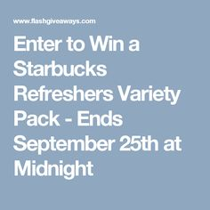 Enter to Win a Starbucks Refreshers Variety Pack - Ends September 25th at Midnight