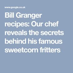 Bill Granger recipes: Our chef reveals the secrets behind his famous sweetcorn fritters Bill Granger, Behind, Fritters, The Secret, Food And Drink, Dishes, Recipes, Fried Dumplings, Plate