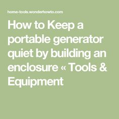 How to Keep a portable generator quiet by building an enclosure « Tools & Equipment