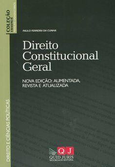 Direito constitucional geral / Paulo Ferreira da Cunha. - Lisboa : Quid Juris, 2013. - 2a. ed. aum., rev., e act.