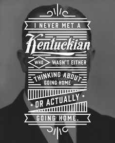 """""""I Never Met A Kentuckian Who Wasn't Either Thinking About Going Home Or Actually Going Home"""" designed by kick ass Kentuckian Jeremy Booth. My Old Kentucky Home, Describe Me, Pottery Painting, Going Home, Getting To Know You, Sweet Life, Cute Quotes, Wisdom, Words"""