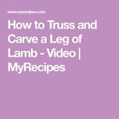 How to Truss and Carve a Leg of Lamb - Video   MyRecipes