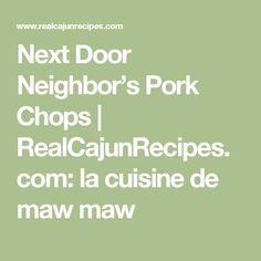 Next Door Neighbor's Pork Chops | RealCajunRecipes.com: la cuisine de maw maw