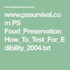 www.pssurvival.com PS Food_Preservation How_To_Test_For_Edibility_2004.txt