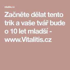Začněte dělat tento trik a vaše tvář bude o 10 let mladší - www.Vitalitis.cz