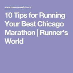 10 Tips for Running Your Best Chicago Marathon | Runner's World