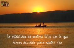 La estabilidad es sentirte feliz con lo que hemos decidido para nuestra vida www.letrasdeviaje.com