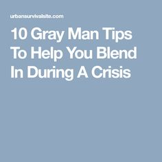 10 Gray Man Tips To Help You Blend In During A Crisis