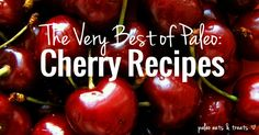 From cherry pie, black forest cake, muffins and brownies to cherry garcia ice cream, here are 16 of the very best paleo cherry recipes to enjoy this season.