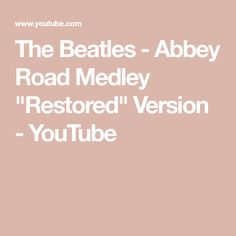 "The Beatles - Abbey Road Medley ""Restored"" Version Original Beatles, The Beatles, Polythene Pam, Abbey Road, Rock Bands, Restoration, Give It To Me, The Originals, Youtube"