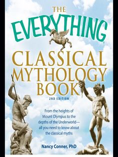 The Everything Classical Mythology Book; From the heights of Mount Olympus to the depths of the Underworld - all you need to know about the classical myths