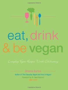 Eat, Drink & Be Vegan: Everyday Vegan Recipes Worth Celebrating:Amazon:Books
