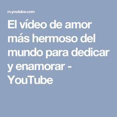 El vídeo de amor más hermoso del mundo para dedicar y enamorar - YouTube