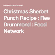 Christmas Sherbet Punch Recipe : Ree Drummond : Food Network