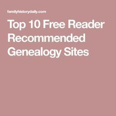 Top 10 Free Reader Recommended Genealogy Sites