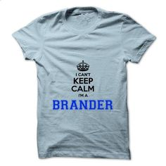 I cant keep calm Im a BRANDER - design your own t-shirt #tee #clothing