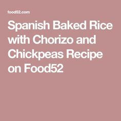 Spanish Baked Rice with Chorizo and Chickpeas Recipe on Food52