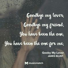 Goodbye my lover - James Blunt Goodbye My Friend, Goodbye My Love, Goodbye Quotes, James Blunt, Lyric Quotes, Sad Quotes, Qoutes, Country Lyrics, Lovers Quotes