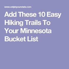 Add These 10 Easy Hiking Trails To Your Minnesota Bucket List