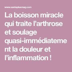 La boisson miracle qui traite l'arthrose et soulage quasi-immédiatement la douleur et l'inflammation ! Herbs For Health, Health Tips, I Feel Good, Good To Know, Home Remedies, Natural Remedies, Nutrition, Fitness Magazine, Sciatica