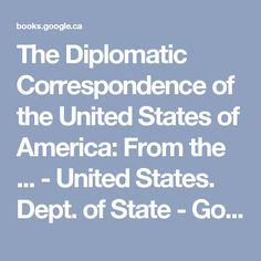 The Diplomatic Correspondence of the United States of America: From the ... - United States. Dept. of State - Google Books