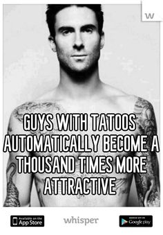 GUYS WITH TATOOS AUTOMATICALLY BECOME A THOUSAND TIMES MORE ATTRACTIVE
