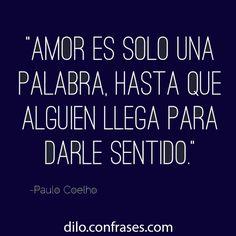 Paulo Coelho Otras frases interesantes:Un beso con amor es como estar en el cielo. Un efecto esencial de la elegancia es ocultar sus medios. La soledad es tu verdadera amiga cuando todos te dan la...