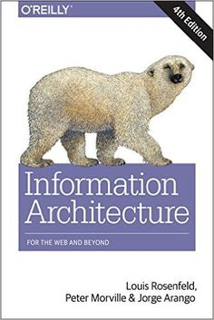 Information Architecture: For the Web and Beyond: Louis Rosenfeld, Peter Morville, Jorge Arango: 9781491911686: AmazonSmile: Books