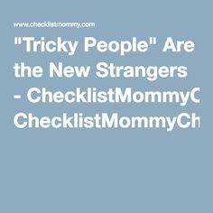 """""""Tricky People"""" Are the New Strangers - ChecklistMommyChecklistMommy"""