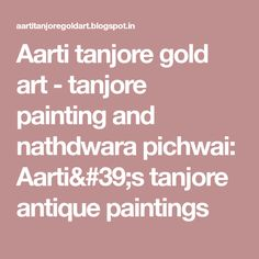 Aarti tanjore gold art - tanjore painting and nathdwara pichwai: Aarti& tanjore antique paintings Tanjore Painting, Antique Paint, Gold Art, Paintings, Draw, Antiques, Antiquities, Antique, Paint