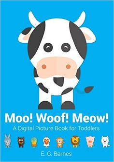 Moo! Woof! Meow!: A Digital Picture Book for Toddlers - Animal Sounds - Kindle edition by E.G. Barnes. Children Kindle eBooks @ Amazon.com.