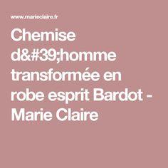 Chemise d'homme transformée en robe esprit Bardot  - Marie Claire