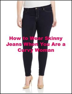 Tips for shopping for the best skinny jeans and how to wear them to look your slimmest even if you have curves and bigger thighs.