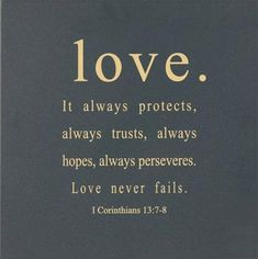 bible verses. Love does not fail...it is the people which fail you.