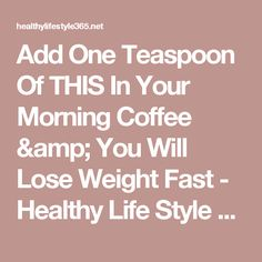 Add One Teaspoon Of THIS In Your Morning Coffee & You Will Lose Weight Fast - Healthy Life Style 365