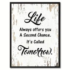 Shop for Life Always Offers You A Second Chance It's Called Tomorrow Motivation Quote Saying Canvas Print Picture Frame. Get free delivery On EVERYTHING* Overstock - Your Online Art Gallery Store! Great Quotes, Me Quotes, Motivational Quotes, Inspirational Quotes, Qoutes, Happy Sunday Quotes, Online Shopping, Teacher Signs, Home Decor Wall Art