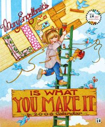 Life is what you make it.   Mary Engelbreit